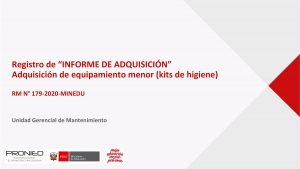 """Registro de """"INFORME DE ADQUISICIÓN"""" Adquisición de equipamiento menor (kits de higiene)"""